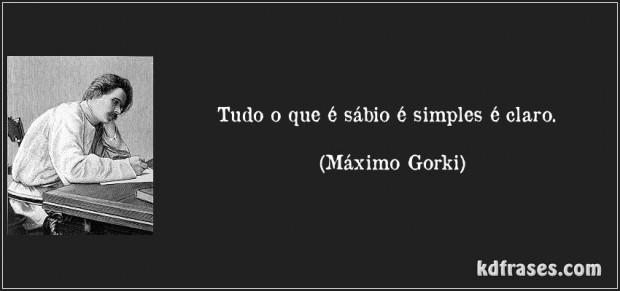 Tudo o que é sábio é simples é claro. Máximo Gorki